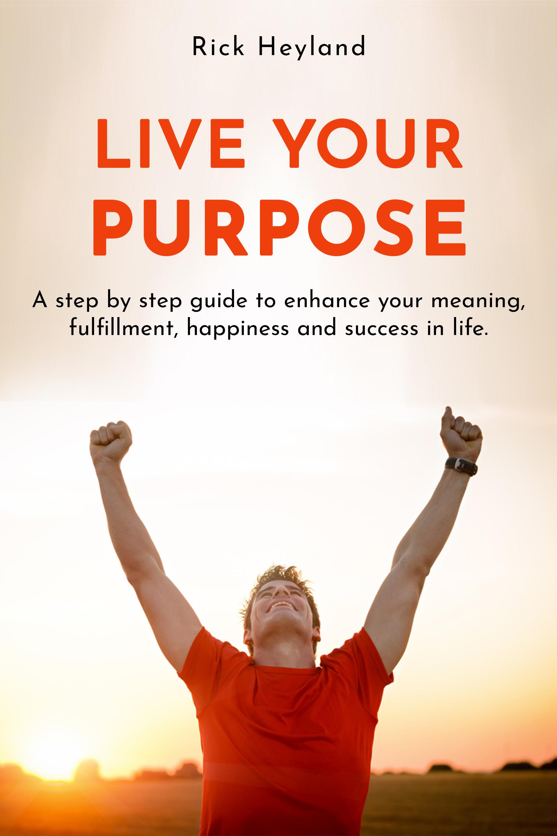 Live Your Purpose by Rick Heyland